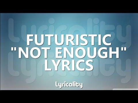 Futuristic - Not Enough Lyrics | @lyricalitymusic