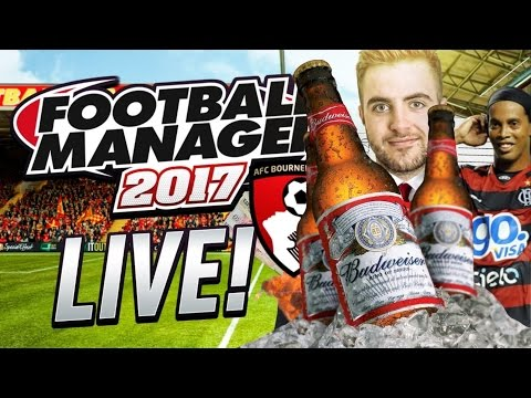 FOOTBALL MANAGER 2017 EARLY DRINKING STREAM!! #3 RONALDINHO'S BOURNEMOUTH