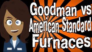 Goodman vs American Standard Furnaces