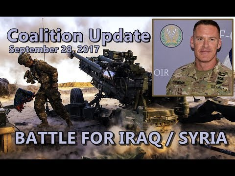 BATTLE For IRAQ/SYRIA: 9/28/17. CJTF-OIR Update With Spokesperson Col. Dillon.