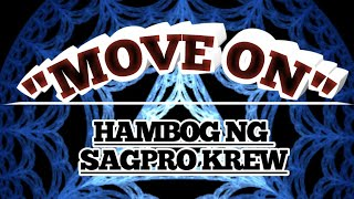 Move on - By: Hambog ng sagpro krew with lyrics