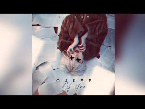 DUTYOV - CAUSE OF YOU