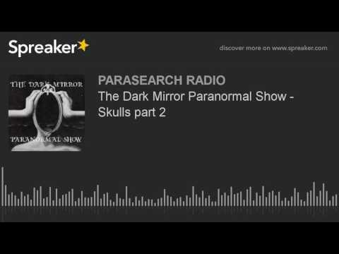 The Dark Mirror Paranormal Show - Skulls part 2