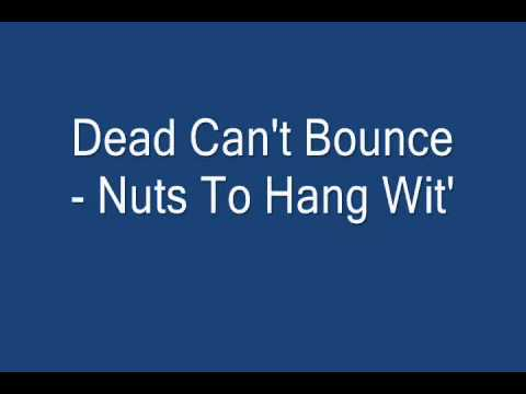 Dead Can't Bounce - Nuts To Hang Wit'