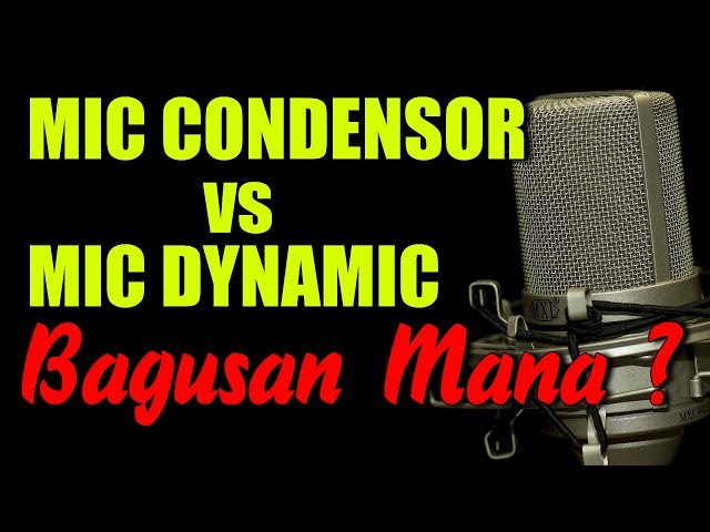 Mic Condensor vs Mic Dynamic, Bagusan Mana?