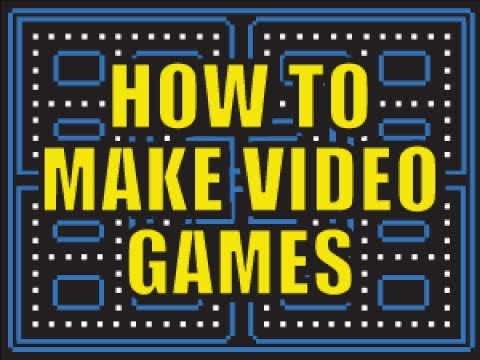 How to Make Video Games