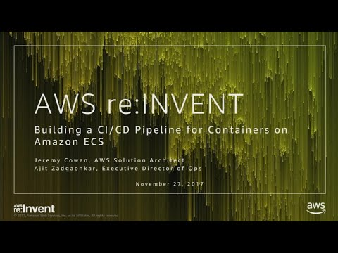 AWS re:Invent 2017: Building a CI/CD Pipeline for Containers on Amazon ECS (CON302)