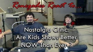 Renegades React to... Nostalgia Critic: Are Kids Shows Better NOW Than Ever?