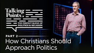 Talking Points, Part 2: How Christians Should Approach Politics // Andy