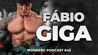 FÁBIO GIGA - O MAIS PEDIDO - IRONBERG PODCAST #43
