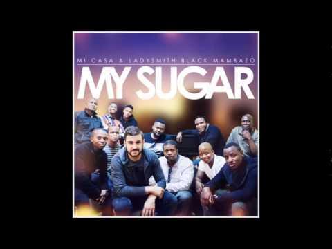 Mi Casa x Ladysmith Black Mambazo - My Sugar (Original)