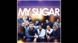 Mi Casa x Ladysmith Black Mambazo - My Sugar (Original) (Audio)