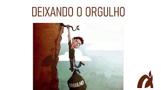 DEIXANDO O ORGULHO