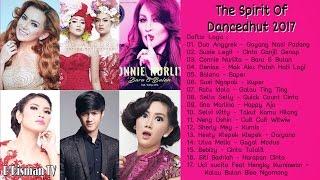 THE SPIRIT OF DANCEDHUT 2017 - 17 LAGU DANGDUT  INDONESIA TERBARU 2017