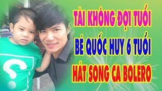 Tài Không Đợi Tuổi - Bé Quốc Huy 6 tuổi hát Song Ca BOLERO Cực Hay
