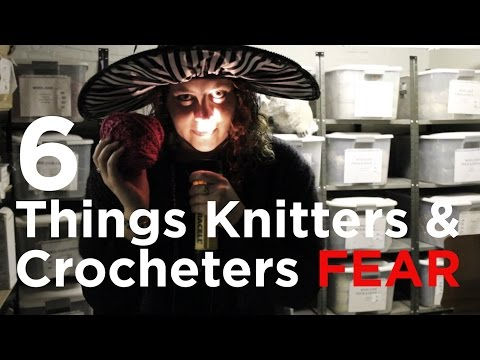 6 Things Knitters and Crocheters FEAR!