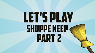 Shoppe Keep | Part 2 | ROBOTS GETTING IT ON!!!