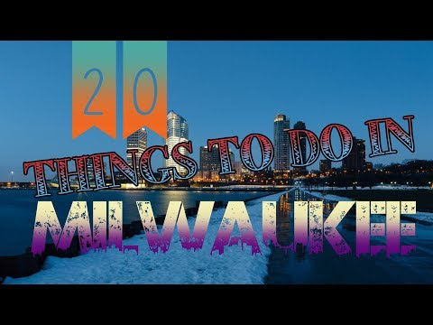 Top 20 Things To Do In Milwaukee, Wisconsin