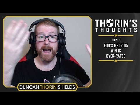 Thorin's Thoughts - EDG's MSI 2015 Win Is Over-Rated (LoL)
