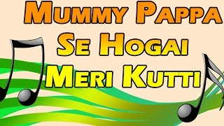 Kids Funny Song Hindi - Mummy Pappa Se Hogai Meri Kutti