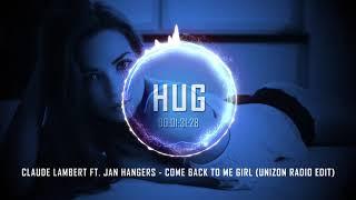 Claude Lambert ft. Jan Hangers - Come Back to Me Girl (Unizon Radio Edit)