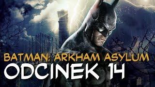 """Zagrajmy w Batman: Arkham Asylum odc.14 """"Wycinanie chwastów"""""""