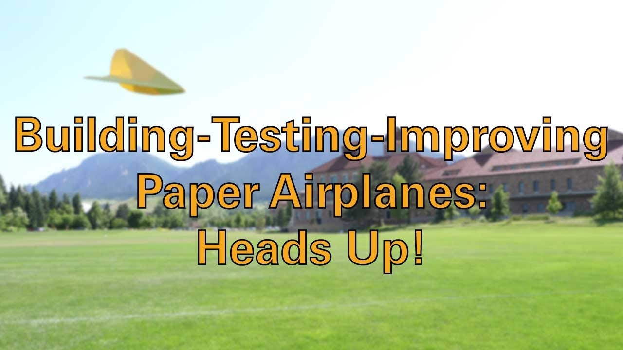 Paper Airplanes: Building, Testing, & Improving  Heads Up