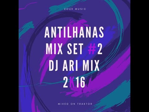 Antilhana Mix Set #2 Dj Ari Mix 2k17