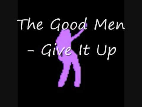 The Good Men  - Give It Up