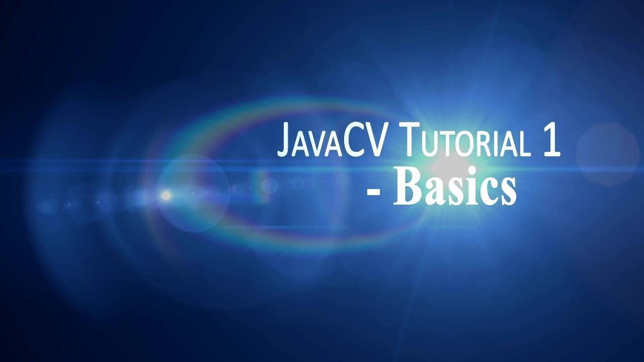 EngineerVisions: JavaCV Tutorial 1 -Basics