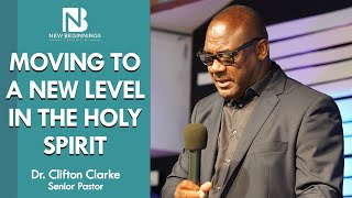 MOVING TO A NEXT LEVEL IN THE HOLY SPIRIT - Dr. Clifton Clarke | April 11