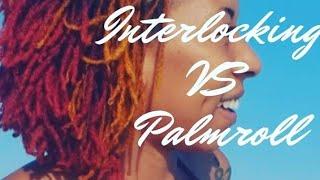 Interlocking VS Palm Rolling Locs