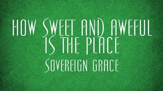 How Sweet and Aweful is the Place - Sovereign Grace