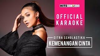 Citra Scholastika - Kemenangan Cinta (Official Karaoke)