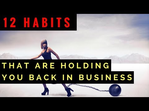 """12 Seemingly """"Harmless"""" Habits That Are Holding You Back In Your Business"""