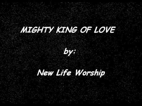 New life worship - Mighty King Of Love