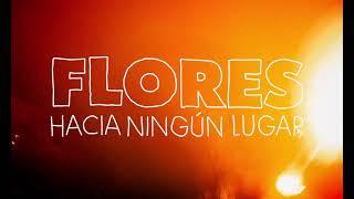 Flores- Hacia ningún lugar (vídeo oficial)