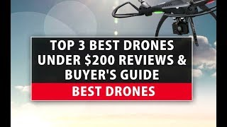 Best Drones - Top 3 Best Drones Under $200 Reviews & Buyer