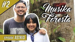 Astrid Adopsi Pohon di Hutan Nagari - Musika Foresta (Bag 2)
