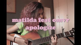Matilda ft. omvr - apologize cover