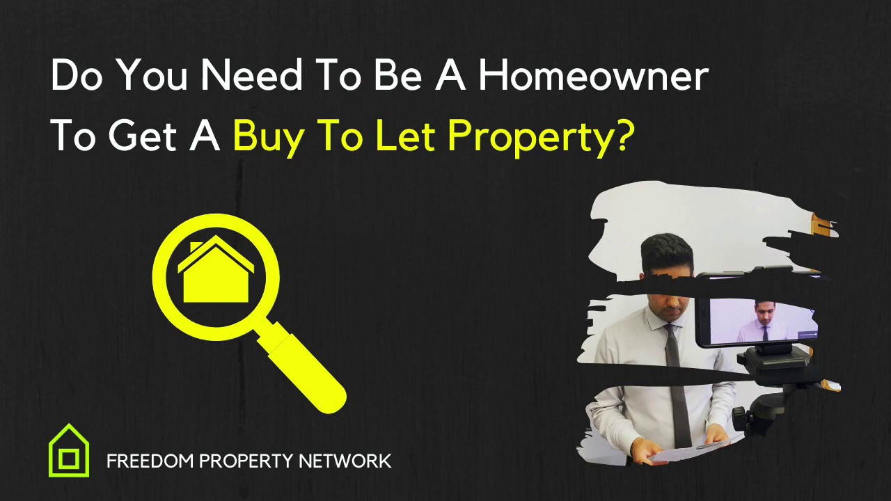 Do you need to be a homeowner to get a buy to let mortgage?