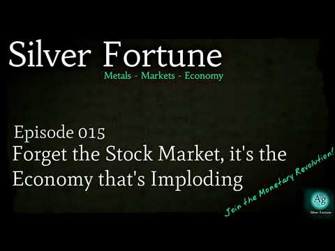 Forget the Stock Market, it's the Economy that is Imploding - Episode 015