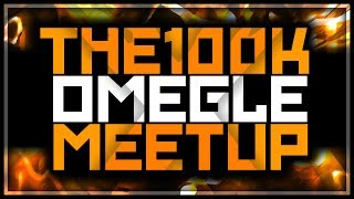 100,000 Subscribers *LIVE* Omegle Meetup!