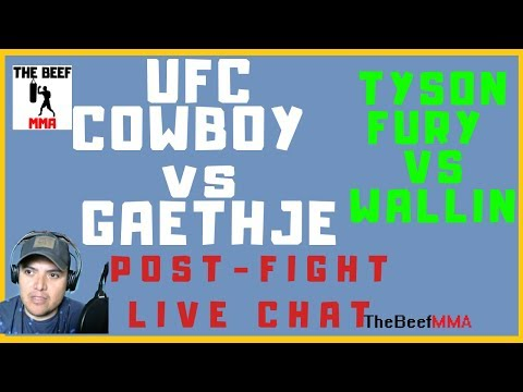 TYSON FURY VS WALLIN/ UFC COWBOY VS GAETHJE POST FIGHT LIVE CHAT
