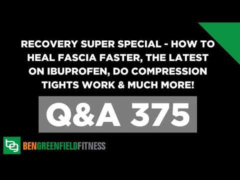 375: Recovery Super Special - How To Heal Fascia Faster, The Latest On Ibuprofen, Do Compression...