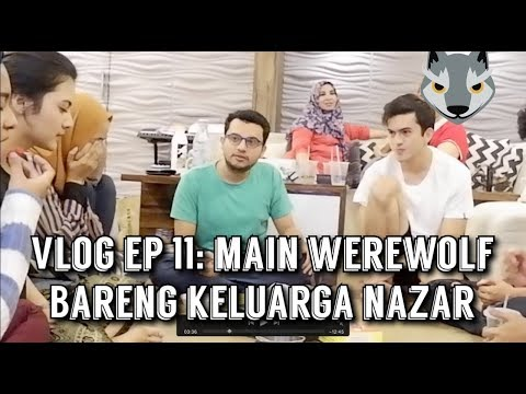 Vlog ep 11: Main Werewolf Bareng Keluarga Nazar