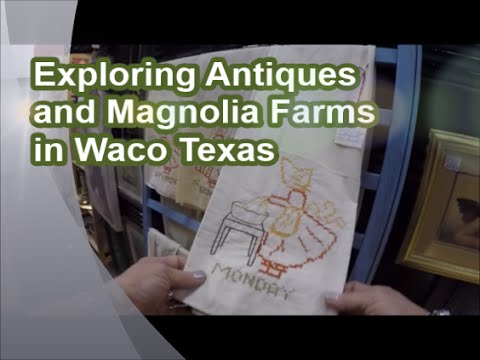 WACO TX - Antiques Store and Magnolia Farms [Episode 151]