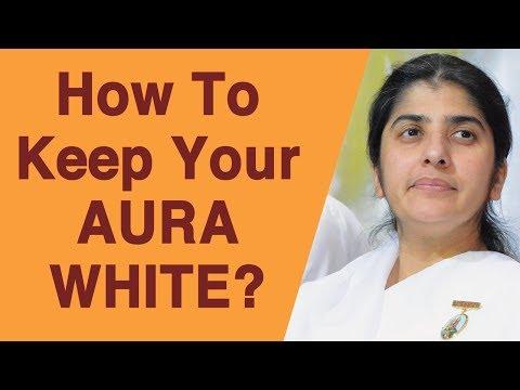 How To Keep Your AURA WHITE?: BK Shivani