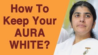 كيفية الحفاظ على الهالة الخاصة بك الأبيض؟: BK شيفانى