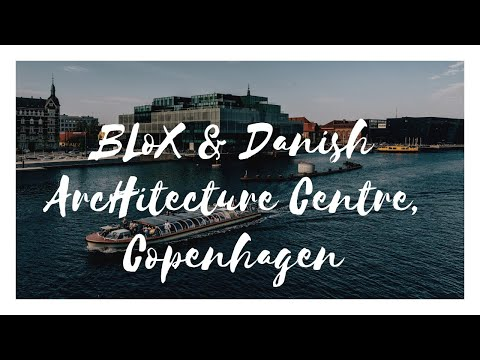 Visit Blox and the Danish Architecture Centre (DAC), Copenhagen